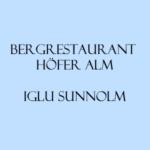 Bergrestaurant Höfer Alm & Iglu Sunnolm